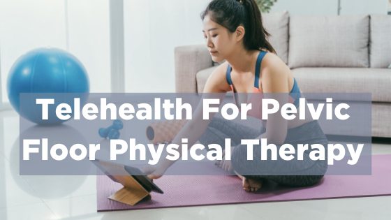 Virtual Pelvic Floor Physical Therapy